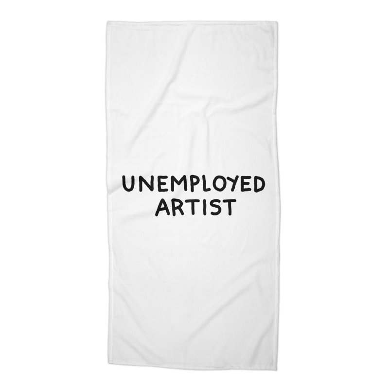 UNEMPLOYED ARTIST black Accessories Beach Towel by Tittybats