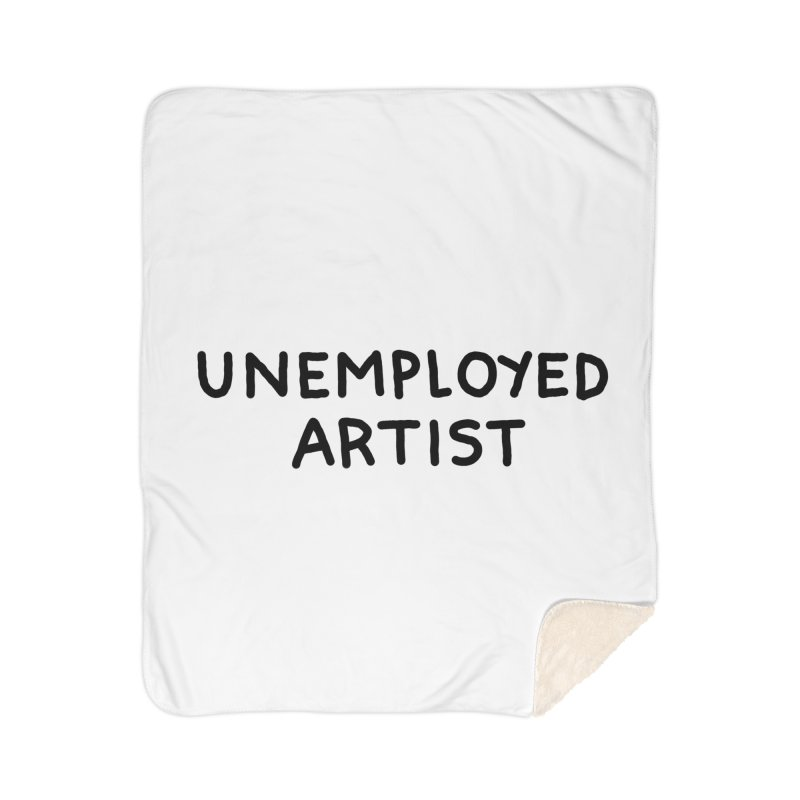 UNEMPLOYED ARTIST black Home Sherpa Blanket Blanket by Tittybats