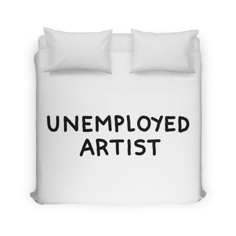 UNEMPLOYED ARTIST black Home Duvet by Tittybats