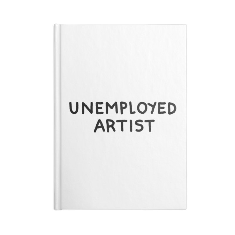 UNEMPLOYED ARTIST black Accessories Lined Journal Notebook by Tittybats