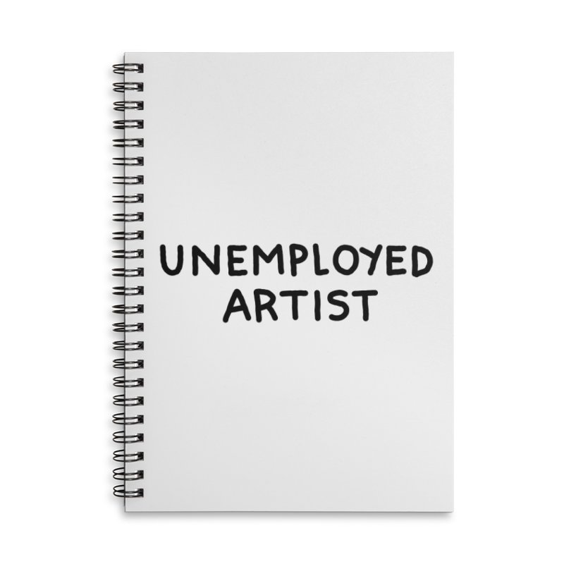 UNEMPLOYED ARTIST black Accessories Lined Spiral Notebook by Tittybats