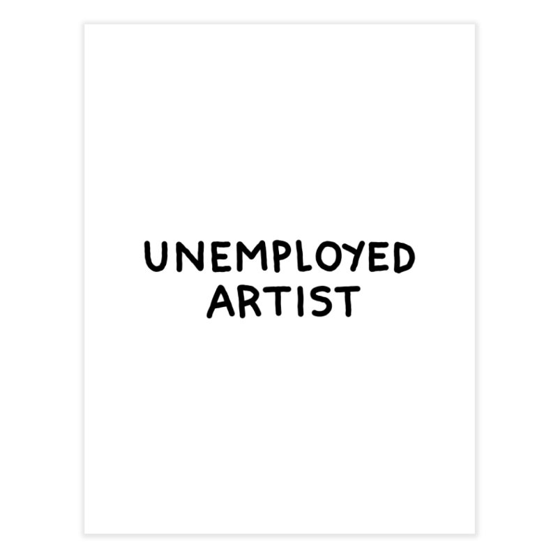 UNEMPLOYED ARTIST black Home Fine Art Print by Tittybats