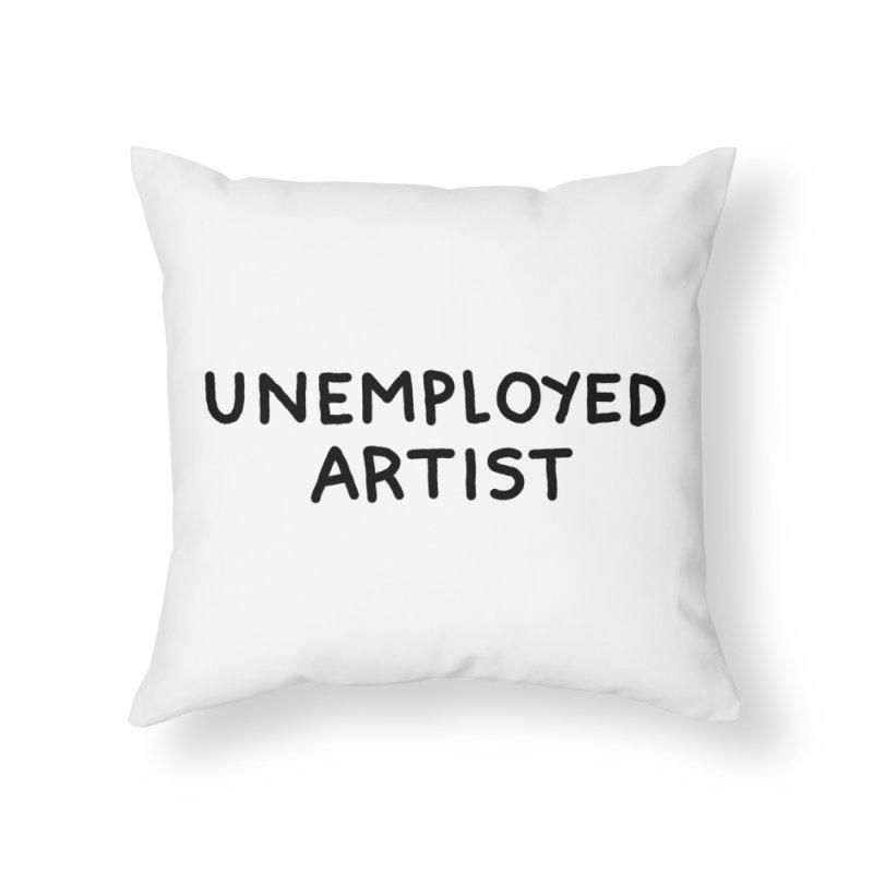 UNEMPLOYED ARTIST black Home Throw Pillow by Tittybats's Artist Shop
