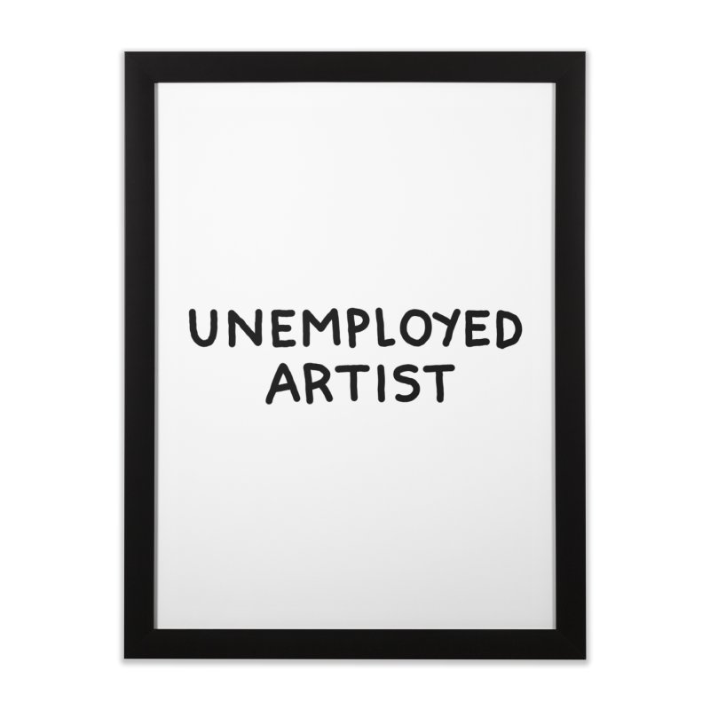 UNEMPLOYED ARTIST black Home Framed Fine Art Print by Tittybats