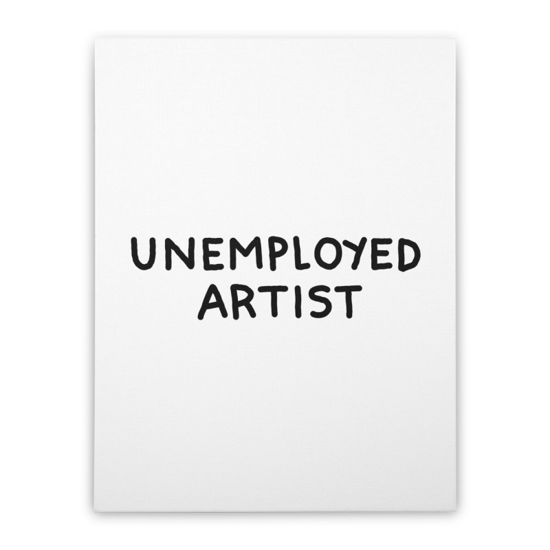 UNEMPLOYED ARTIST black Home Stretched Canvas by Tittybats