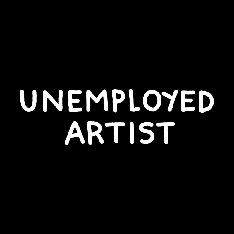 UNEMPLOYED ARTIST white by Tittybats
