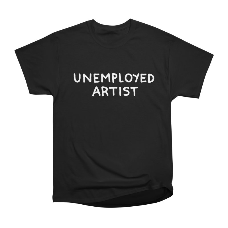 UNEMPLOYED ARTIST white Women's Heavyweight Unisex T-Shirt by Tittybats