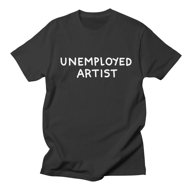 UNEMPLOYED ARTIST white Women's Regular Unisex T-Shirt by Tittybats's Artist Shop