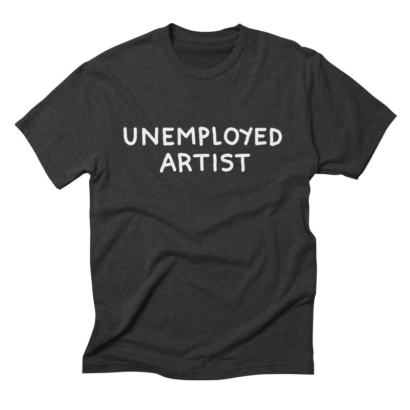 UNEMPLOYED ARTIST white Men's Triblend T-Shirt by Tittybats
