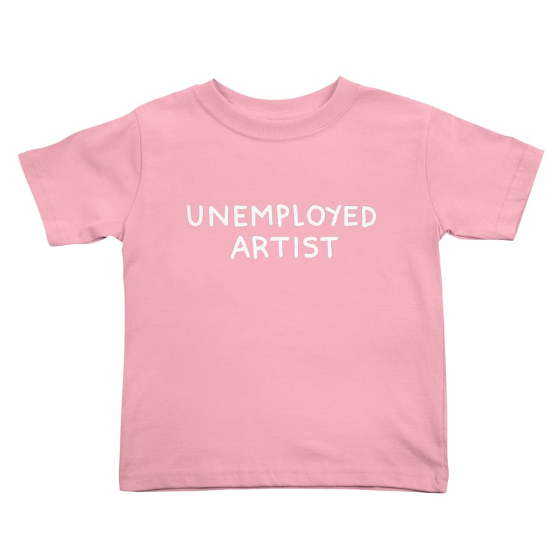 UNEMPLOYED ARTIST white Kids Toddler T-Shirt by Tittybats