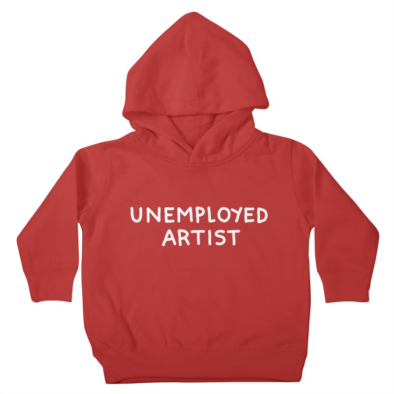 UNEMPLOYED ARTIST white Kids Toddler Pullover Hoody by Tittybats's Artist Shop