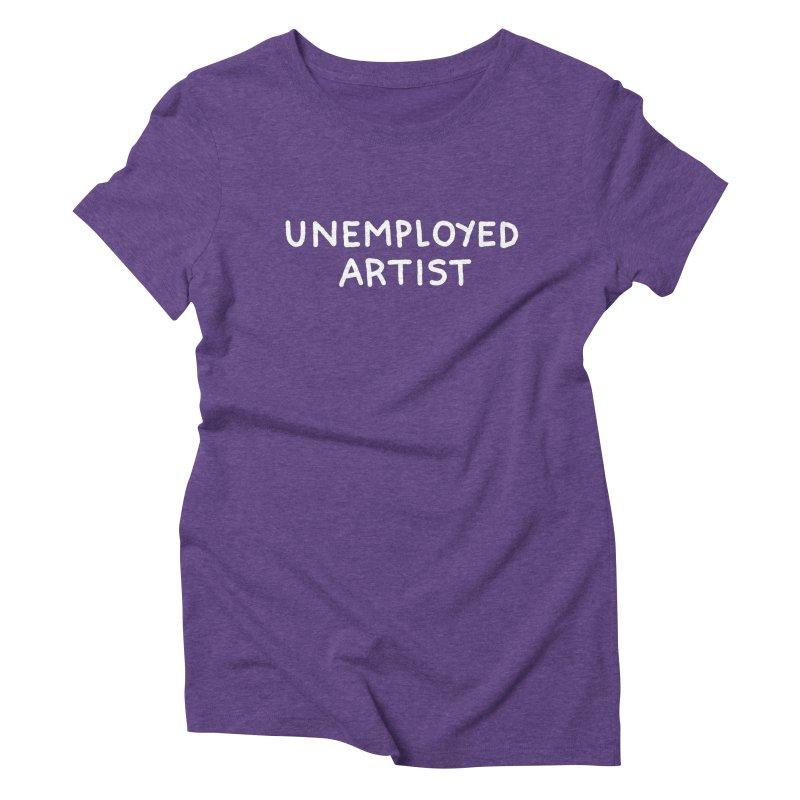 UNEMPLOYED ARTIST white Women's Triblend T-Shirt by Tittybats