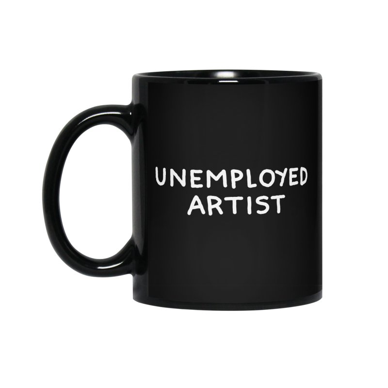 UNEMPLOYED ARTIST white Accessories Mug by Tittybats's Artist Shop