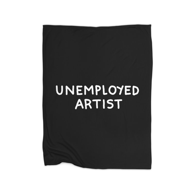 UNEMPLOYED ARTIST white Home Fleece Blanket Blanket by Tittybats
