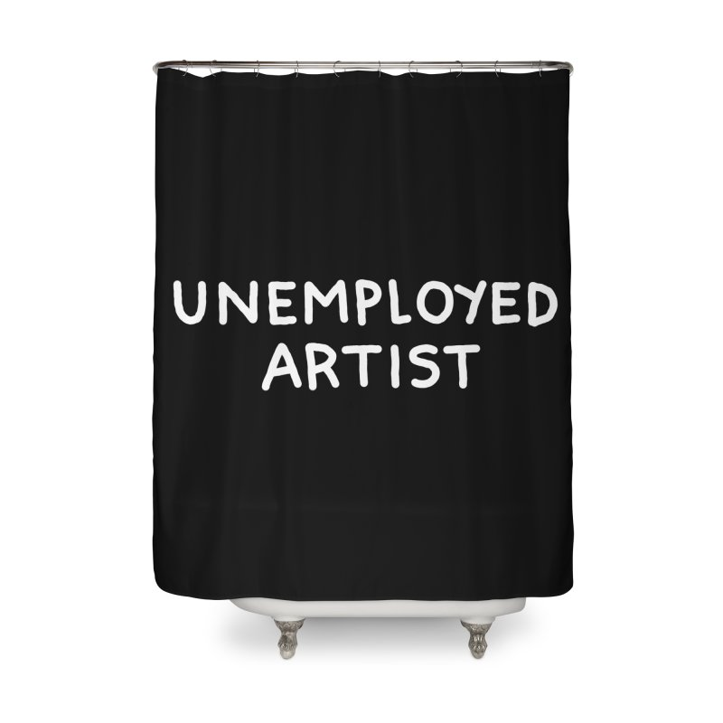 UNEMPLOYED ARTIST white Home Shower Curtain by Tittybats's Artist Shop