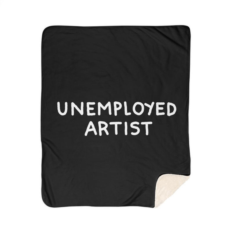 UNEMPLOYED ARTIST white Home Sherpa Blanket Blanket by Tittybats