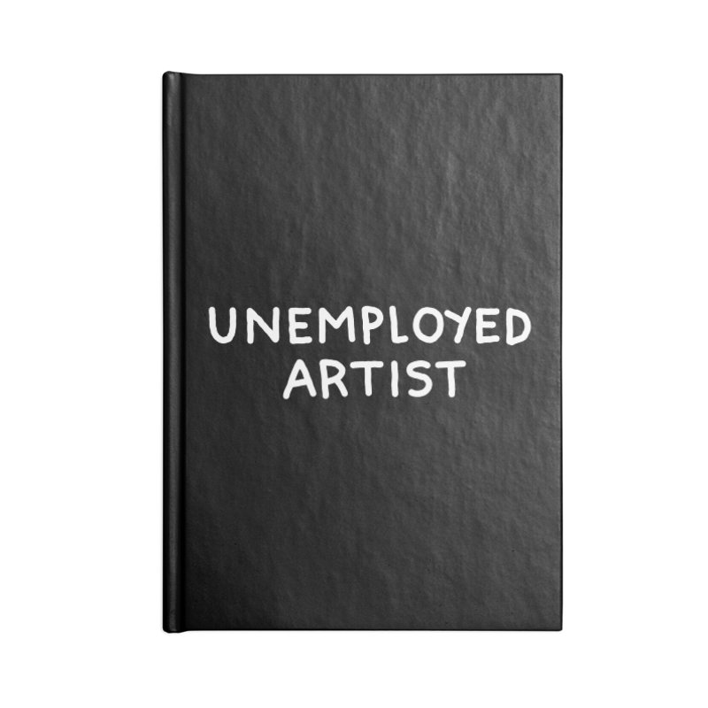 UNEMPLOYED ARTIST white Accessories Lined Journal Notebook by Tittybats