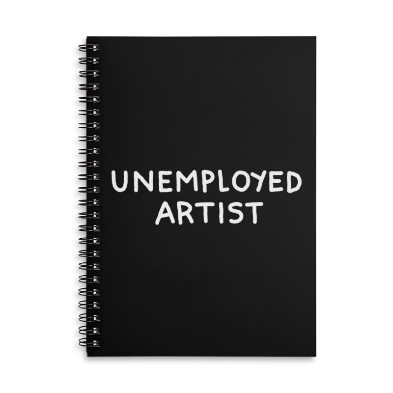 UNEMPLOYED ARTIST white Accessories Lined Spiral Notebook by Tittybats