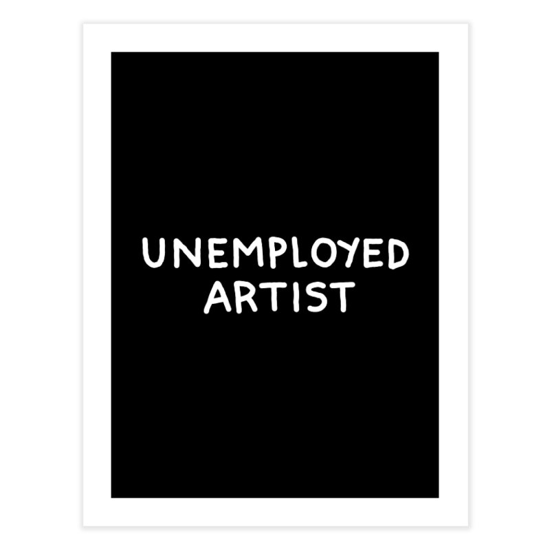 UNEMPLOYED ARTIST white Home Fine Art Print by Tittybats
