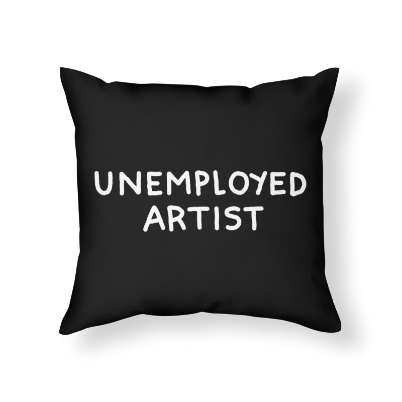 UNEMPLOYED ARTIST white Home Throw Pillow by Tittybats