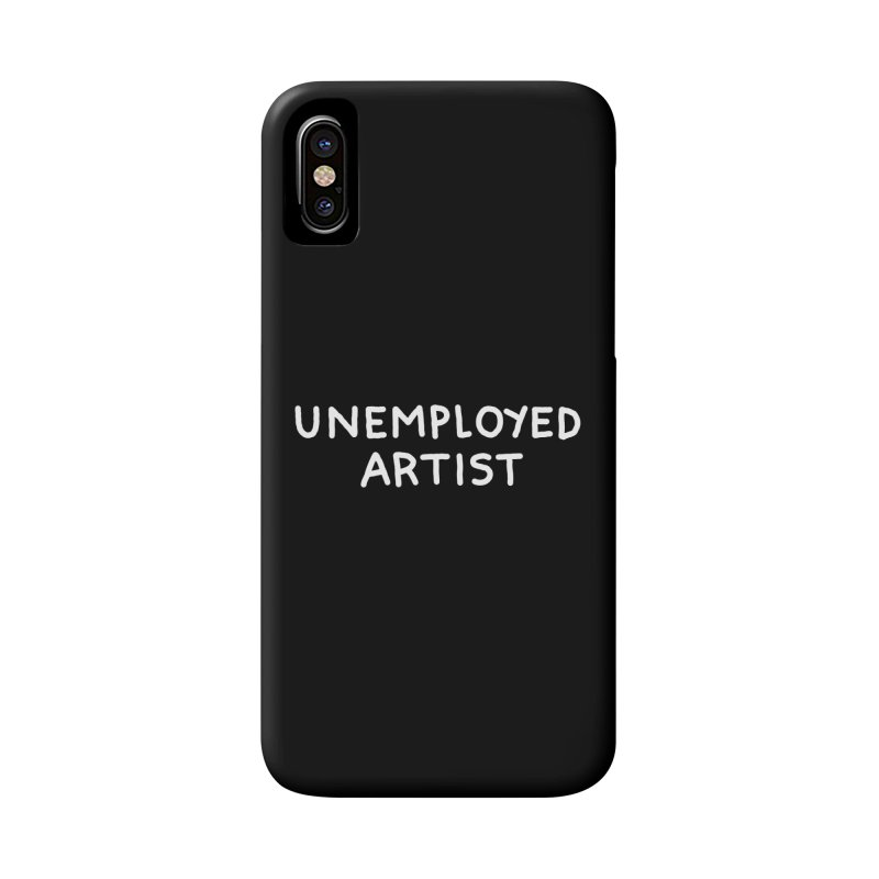 UNEMPLOYED ARTIST white Accessories Phone Case by Tittybats's Artist Shop