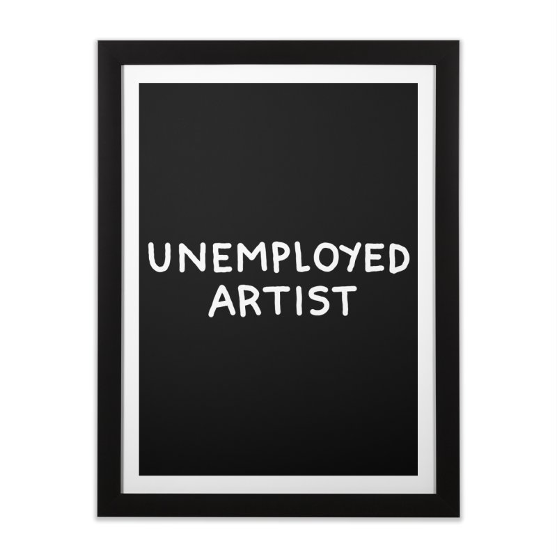 UNEMPLOYED ARTIST white Home Framed Fine Art Print by Tittybats