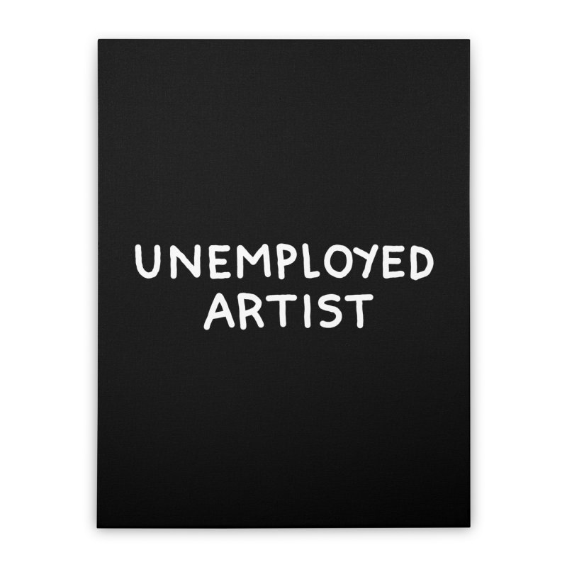 UNEMPLOYED ARTIST white Home Stretched Canvas by Tittybats