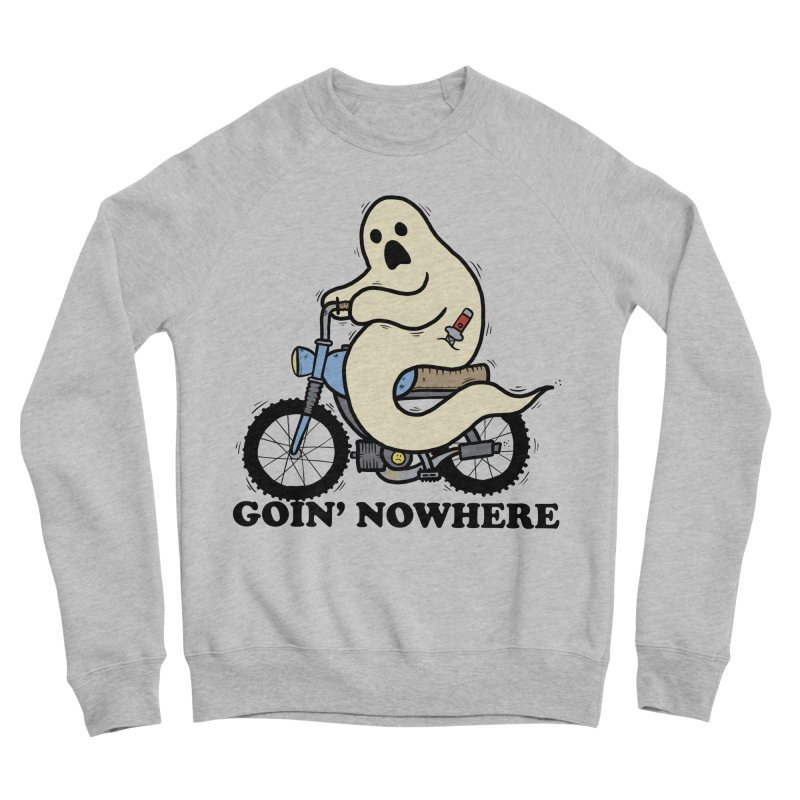 GOIN' NOWHERE Men's Sponge Fleece Sweatshirt by Tittybats