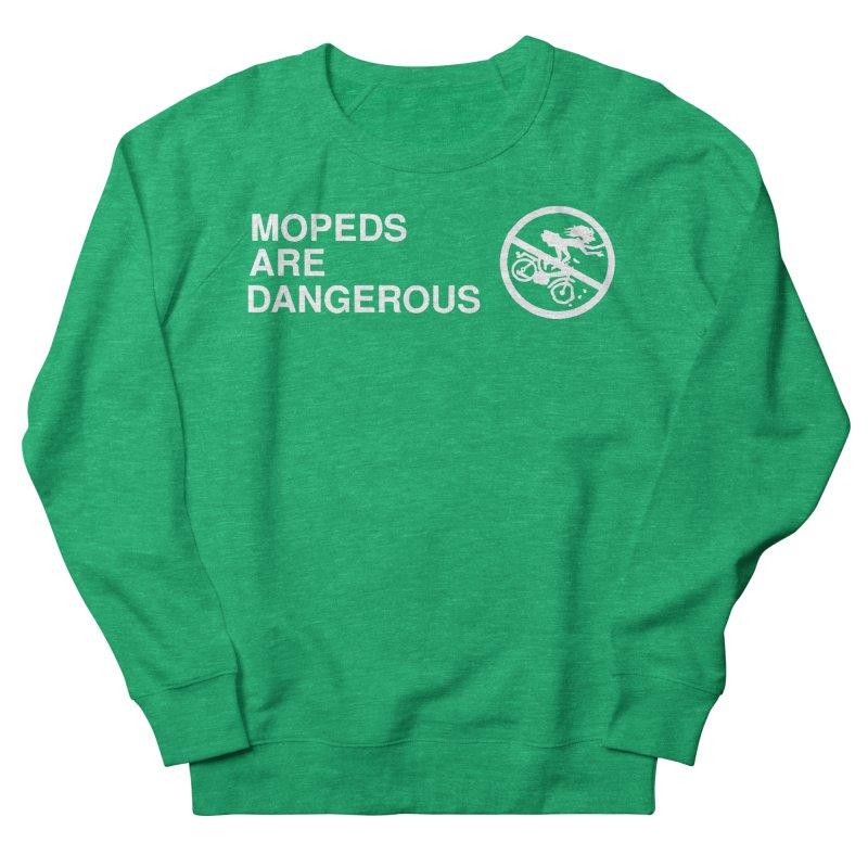 MOPEDS ARE DANGEROUS Women's French Terry Sweatshirt by Tittybats