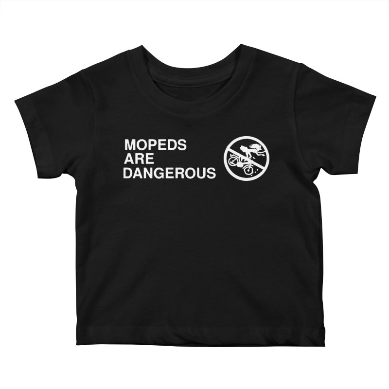 MOPEDS ARE DANGEROUS Kids Baby T-Shirt by Tittybats