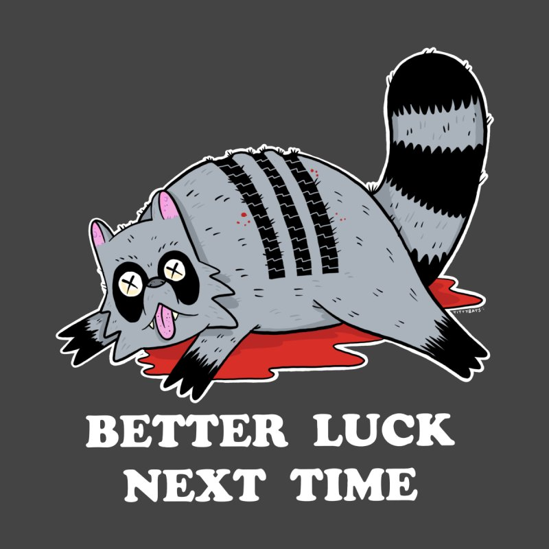 BETTER LUCK NEXT TIME Kids Toddler T-Shirt by Tittybats