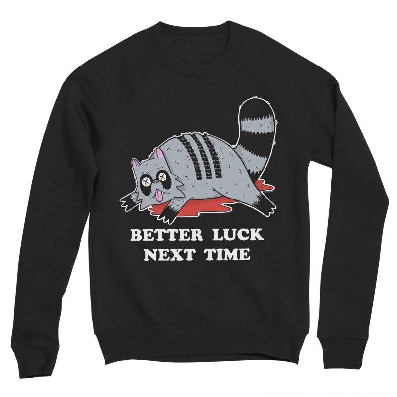 BETTER LUCK NEXT TIME Men's Sponge Fleece Sweatshirt by Tittybats
