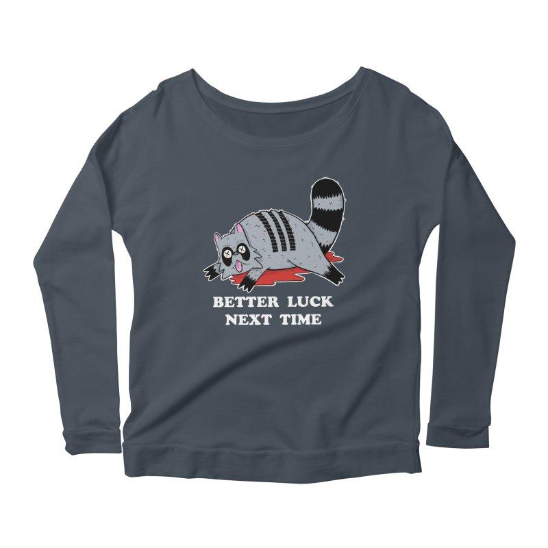 BETTER LUCK NEXT TIME Women's Scoop Neck Longsleeve T-Shirt by Tittybats's Artist Shop