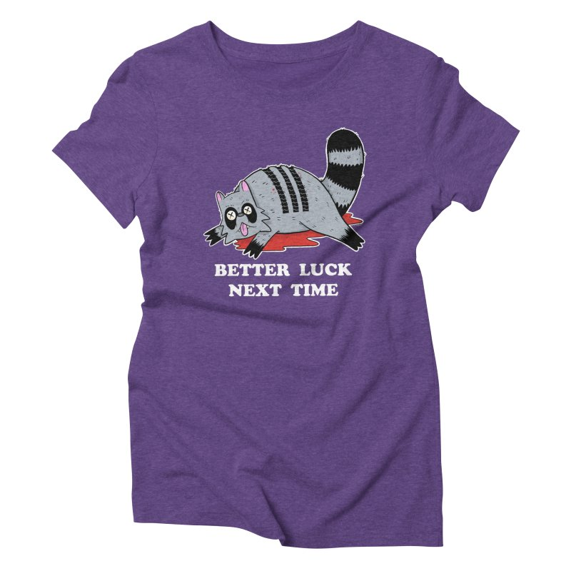 BETTER LUCK NEXT TIME Women's Triblend T-Shirt by Tittybats