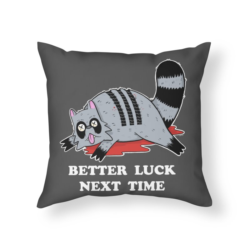 BETTER LUCK NEXT TIME Home Throw Pillow by Tittybats