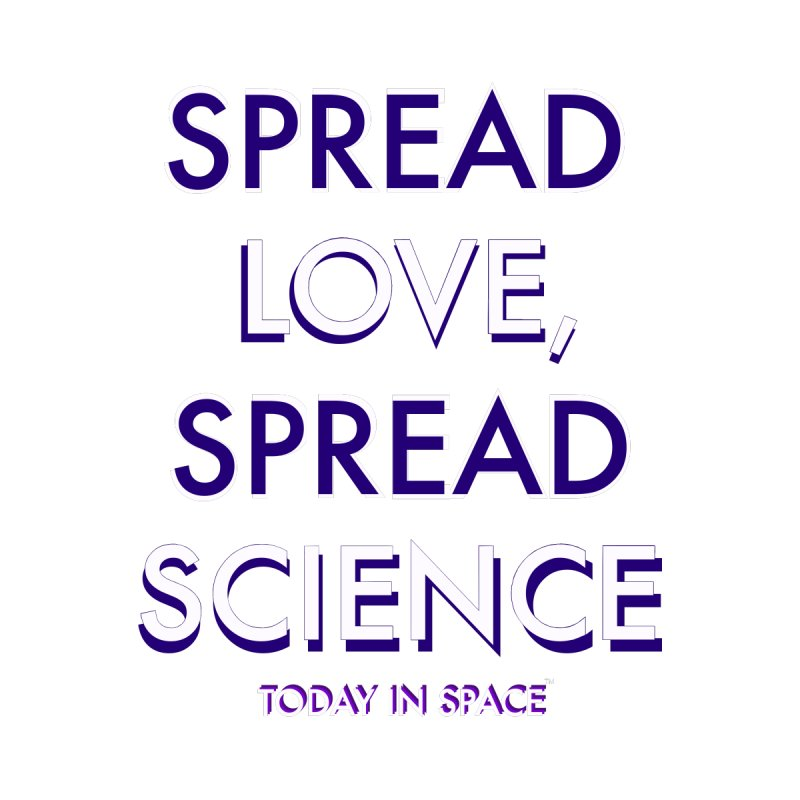 Spread Love, Spread Science by Today In Space Podcast Merch