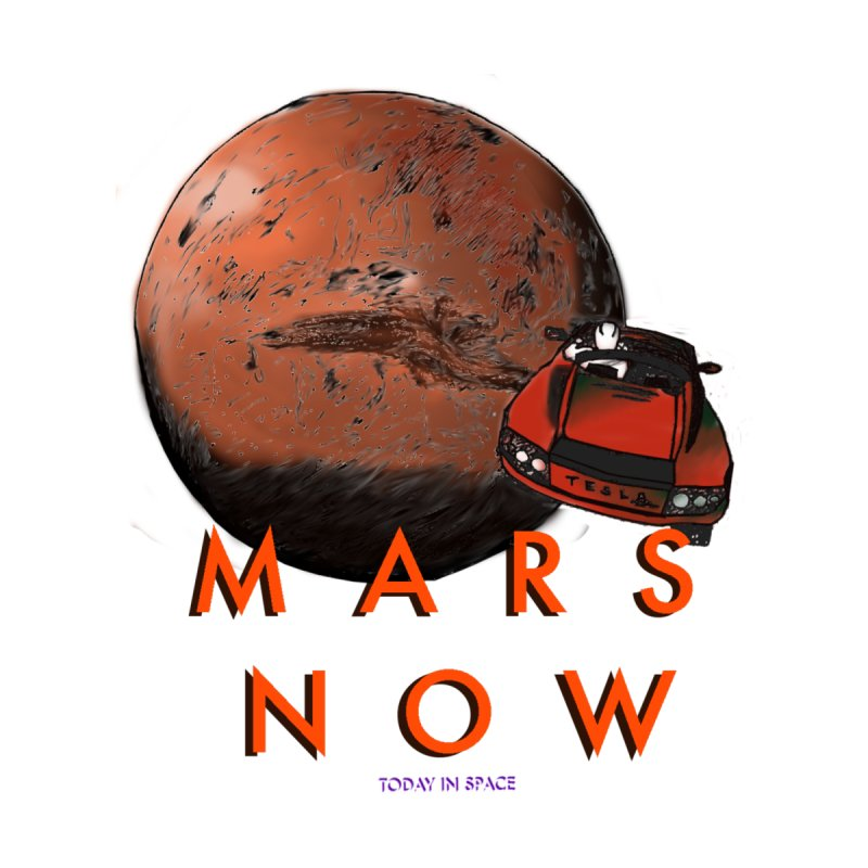 MARS NOW - Tesla & Starman Edition by Today In Space Podcast Merch