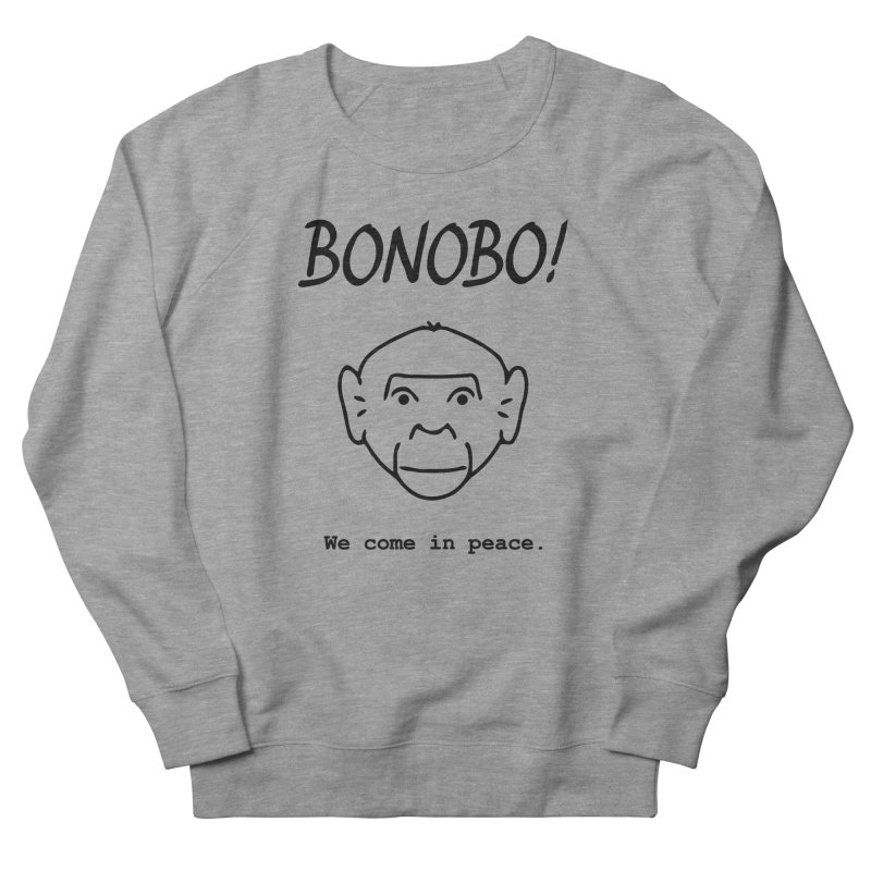 Bonobo! We come in peace. Men's French Terry Sweatshirt by Tracy Duvall's Shop