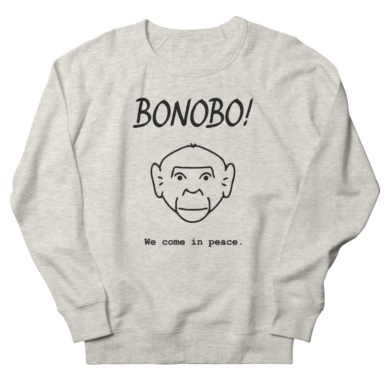 Bonobo! We come in peace. Men's Sweatshirt by Tracy Duvall's Shop