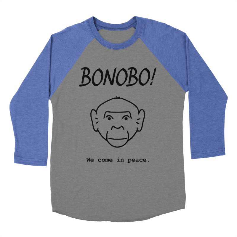 Bonobo! We come in peace. Men's Baseball Triblend T-Shirt by Tracy Duvall's Shop