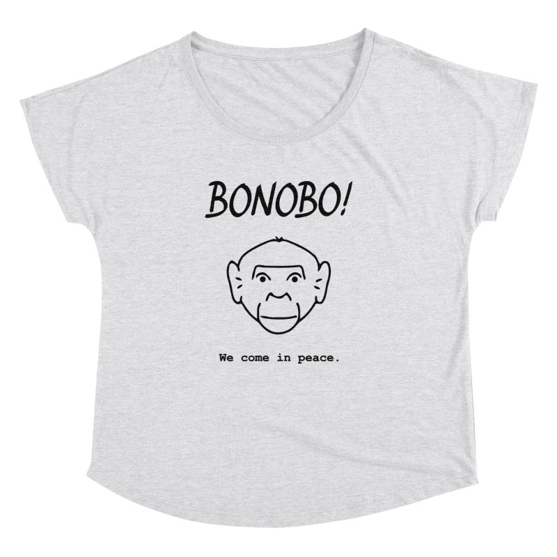 Bonobo! We come in peace. Women's Dolman Scoop Neck by Tracy Duvall's Shop