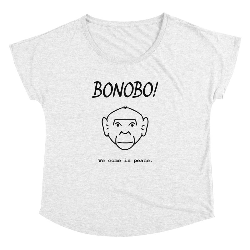 Bonobo! We come in peace. Women's Dolman by Tracy Duvall's Shop