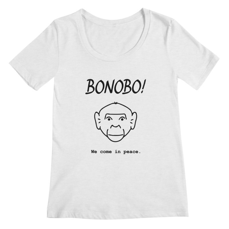 Bonobo! We come in peace. Women's Regular Scoop Neck by Tracy Duvall's Shop