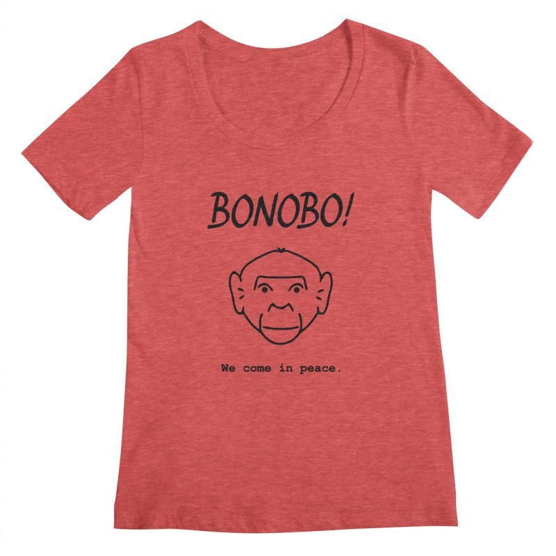 Bonobo! We come in peace. Women's Scoopneck by Tracy Duvall's Shop