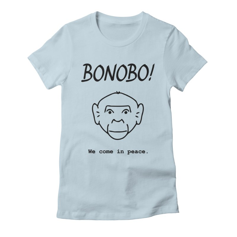 Bonobo! We come in peace. Women's Fitted T-Shirt by Tracy Duvall's Shop