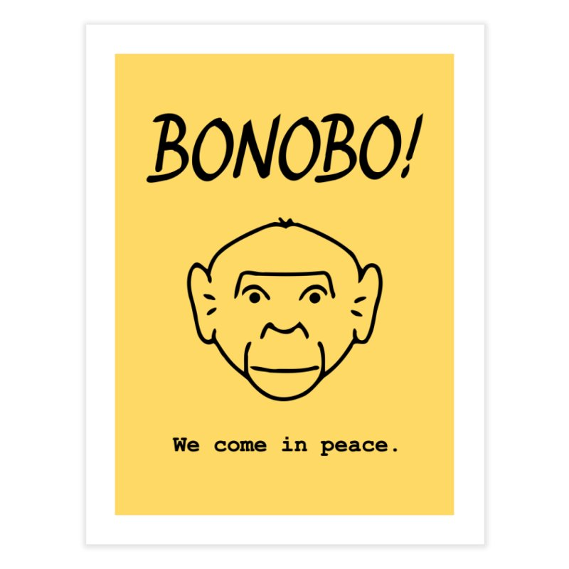 Bonobo! We come in peace. Home Fine Art Print by Tracy Duvall's Shop