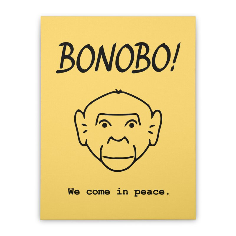 Bonobo! We come in peace. Home Stretched Canvas by Tracy Duvall's Shop