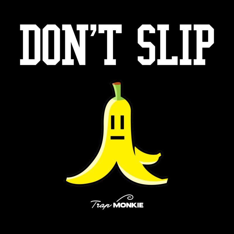 DON'T SLIP None  by TrapMonkie