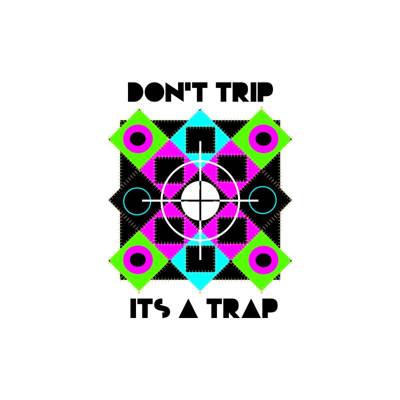 """Don't trip , it's a trap by Trend""""69 Inc"""
