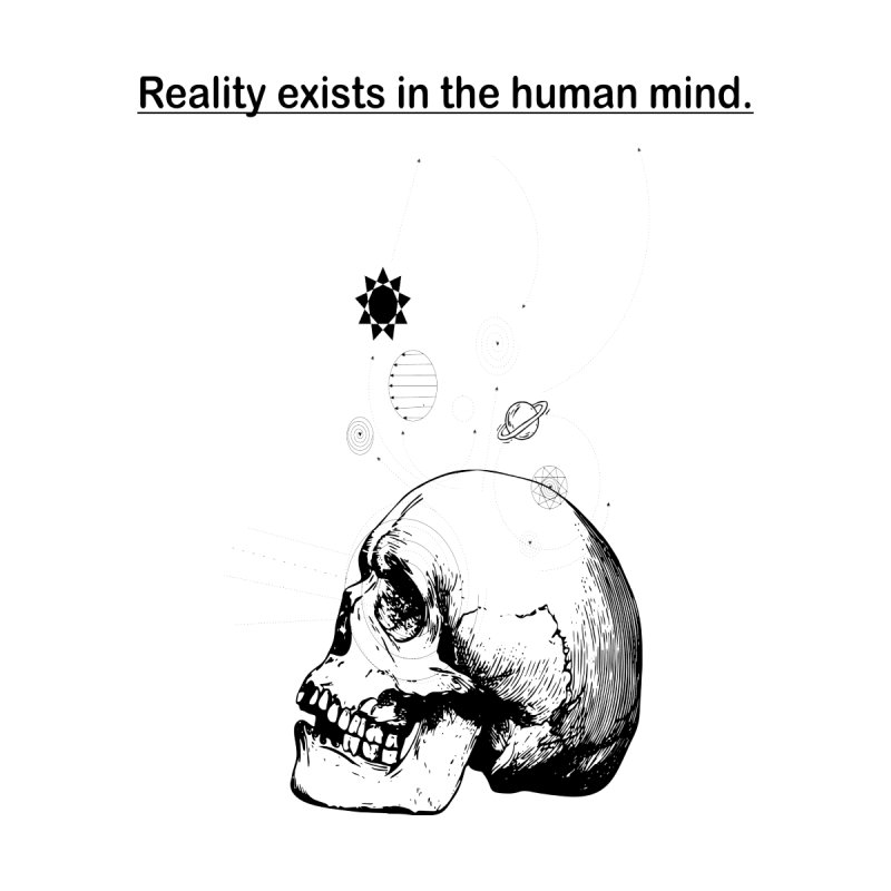 """Reality exists in human mind. by Trend""""69 Inc"""